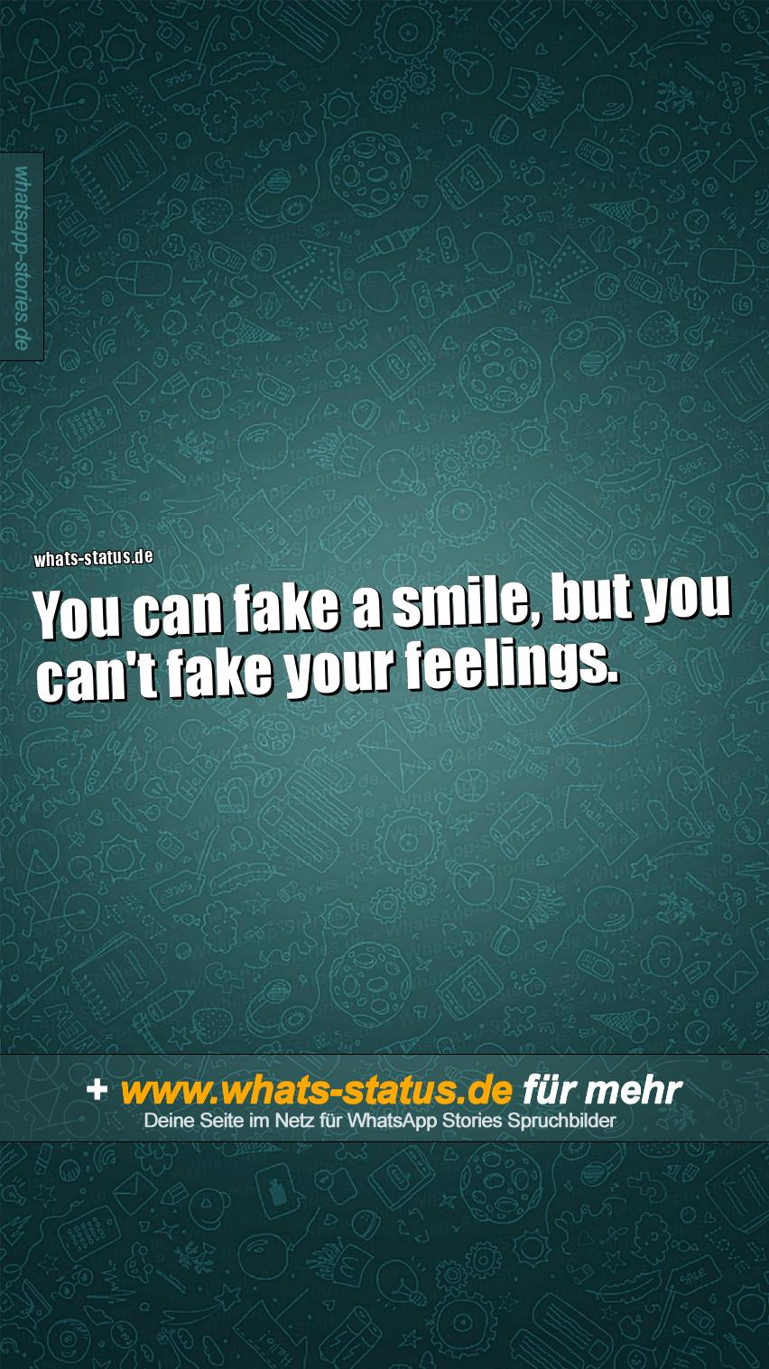 You can fake a smile, but you can't fake your feelings.